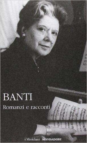 Banti - Romanzi e racconti