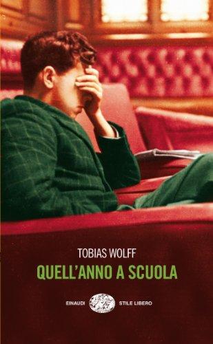 Tobias Wolff - Quell'anno a scuola