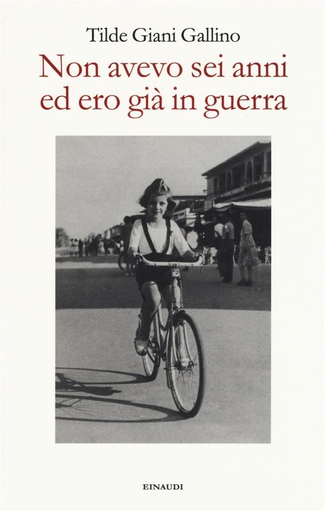 Tilde Giani Gallino - Non avevo sei anni ed ero già in guerra