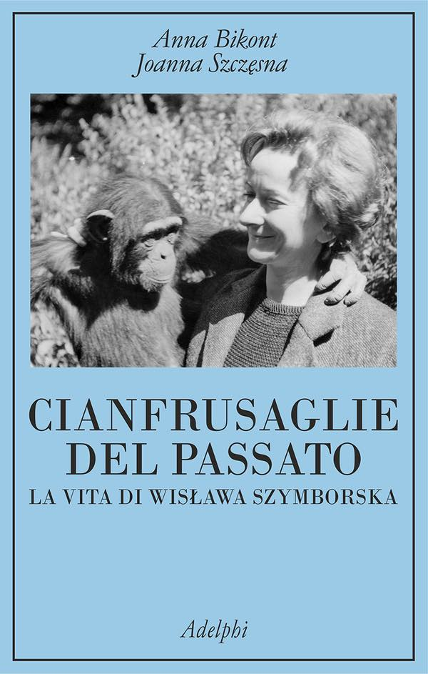 Cianfrusaglie del passato. La vita di Wislawa Szymborska