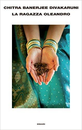 Chitra Banerjee Divakaruni - La ragazza oleandro