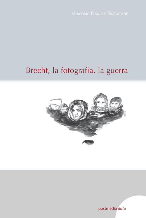 Giacomo Daniele Fragapane - Brecht, la fotografia, la guerra