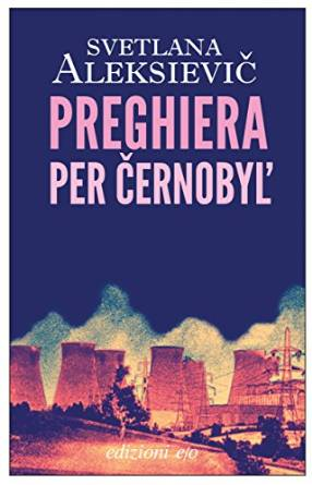 Svetlana Aleksievic - Preghiera per Chernobyl