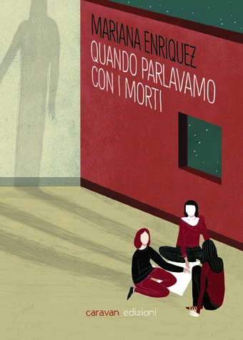 Mariana Enriquez - Quando parlavamo con i morti