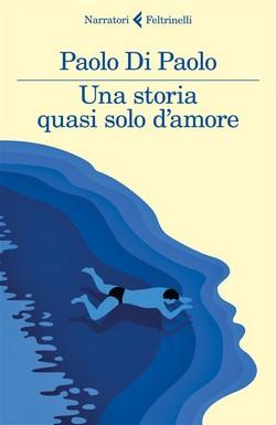 Paolo Di Paolo - Una storia quasi solo d'amore