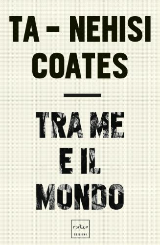 Ta-Nehisi Coates - Tra me e il mondo