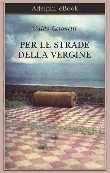 Guido Ceronetti - Per le strade della Vergine