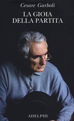 Cesare Garboli - La gioia della partita