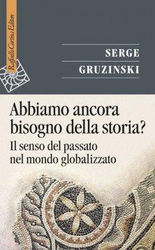 Serge Gruzinski - Abbiamo ancora bisogno della storia