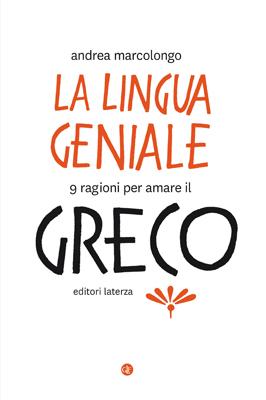 Andrea Marcolongo - La lingua geniale