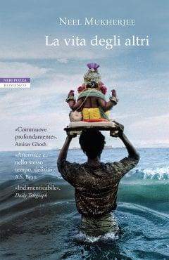 Neel Mukherjee - La vita degli altri