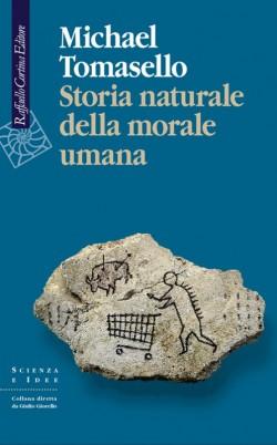 Michael Tomasello Storia naturale della morale umana