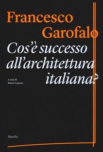 Francesco Garofalo - Cos'e successo all'architettura italiana