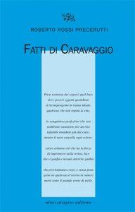 Roberto Rossi Precerutti - Fatti di Caravaggio