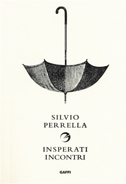 Silvio Perrella - Insperati incontri da A a Z
