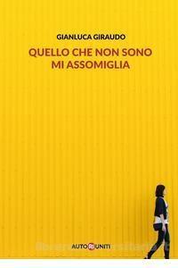 Gianluca Giraudo - Quello che non sono mi assomiglia