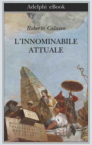Roberto Calasso - L'innominabile attuale