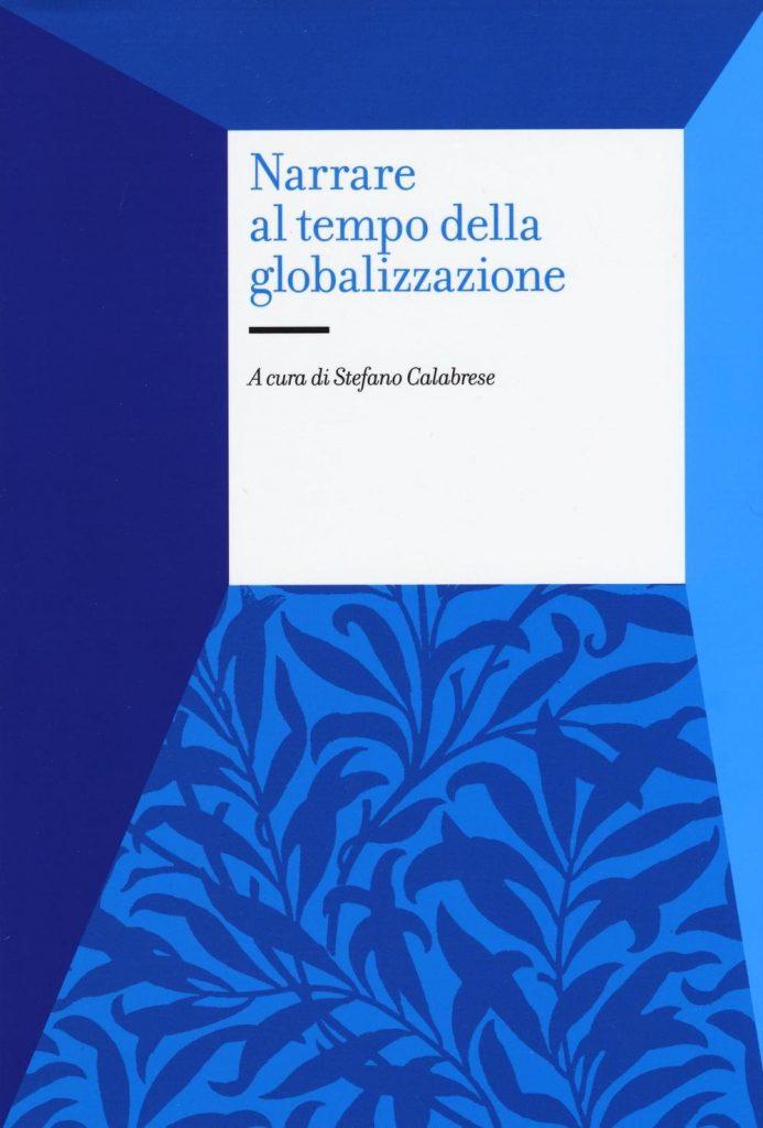 Stefano Calabrese - Narrare al tempo della globalizzazione