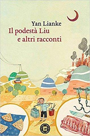 Yan Lianke - Il podestà Liù e altri racconti