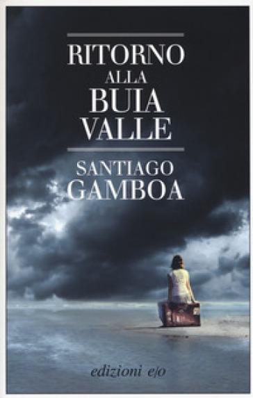 Santiago Gamboa - Ritorno alla buia valle