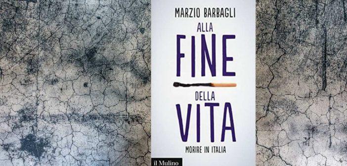 Marzio Barbagli – Alla fine della vita. Morire in Italia