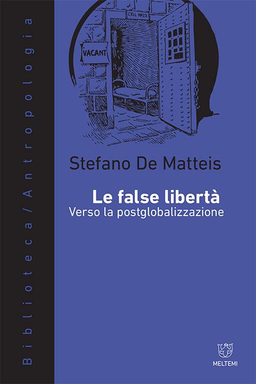 Stefano De Matteis - Le false libertà. Verso la post globalizzazione