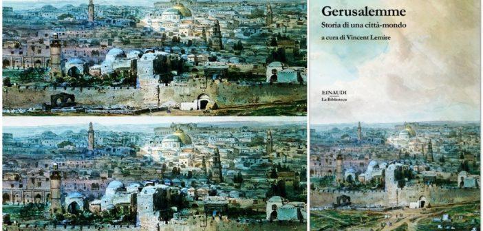 Vincent Lemire (a cura di) – Gerusalemme. Storia di una città mondo