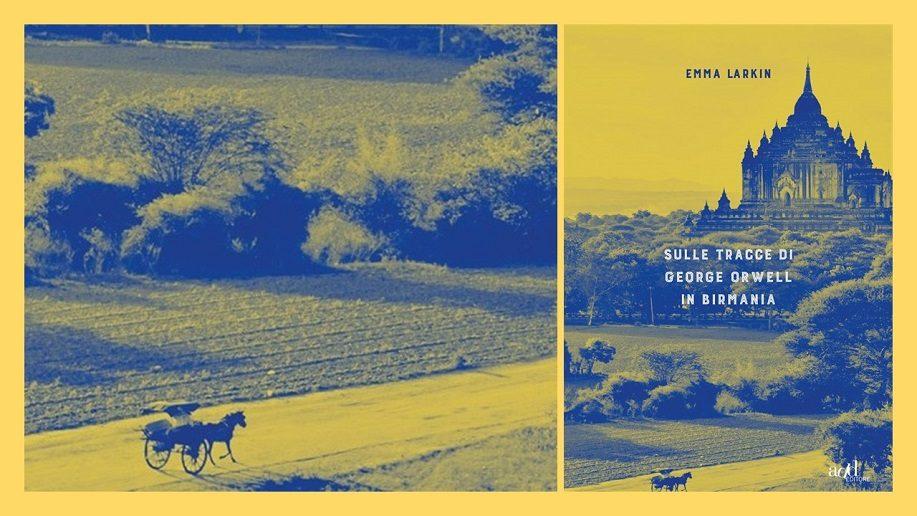 Emma Larkin - Sulle tracce di Orwell in Birmania
