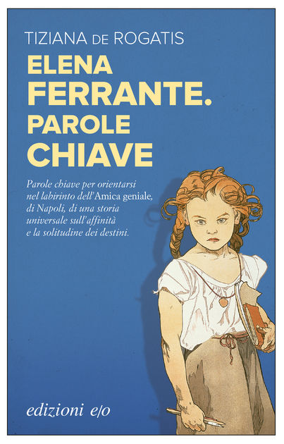 Tiziana de Rogatis - Elena Ferrante. Parole chiave