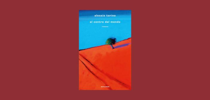 Alessio Torino – Al centro del mondo
