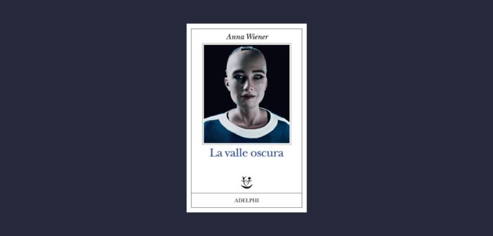 Anna Wiener – La valle oscura